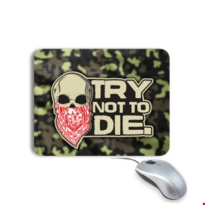 Try Not to Die Mousepad Mousepad